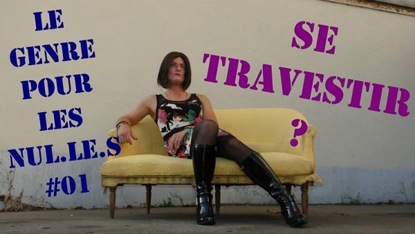 Le Travestissement : un art de vivre [Le Genre pour les Nuls #01]
