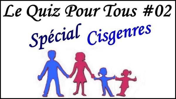 Quiz pour Cisgenres! [Le Quiz Pour Tous #02]