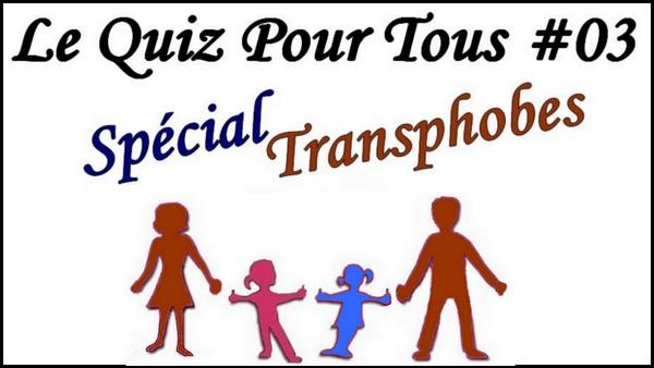 Quiz Transphobes [Le Quiz Pour Tous #03]