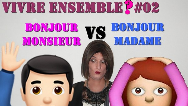 Euh… Monsieur ou Madame? [Vivre Ensemble? #02]