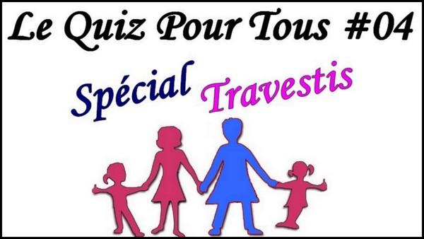 Quiz pour Travestis! [Le Quiz Pour Tous #04]