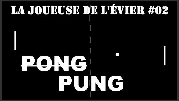 """La Joueuse de l'Evier #02 """"Pong"""""""
