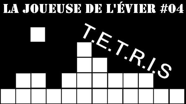 Tetris [La Joueuse de l'Evier #04]