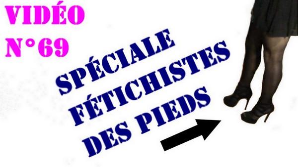 Vidéo N°69 : Spéciale Fétichistes des Pieds!