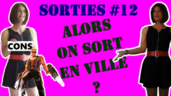 Alors On Sort en Ville? [Sorties #12]