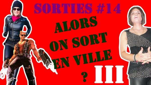 Alors On Sort en Ville 3? [Sorties #14]