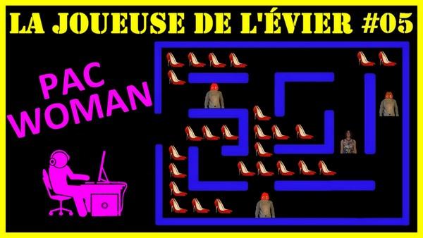 """""""Pac-Woman"""" [La Joueuse de l'évier #05]"""