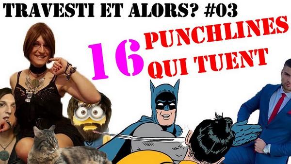 16 Punchlines qui Tuent [Travesti & Alors? #03]
